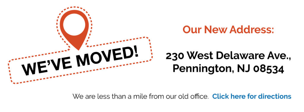 We've Moved!  Our New Address: 230 West Delaware Ave., Pennington, NJ 08534. We are less than a mile from our old office. Click here for directions.